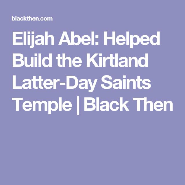 Elijah Abel: Helped Build The Kirtland Latter-Day Saints