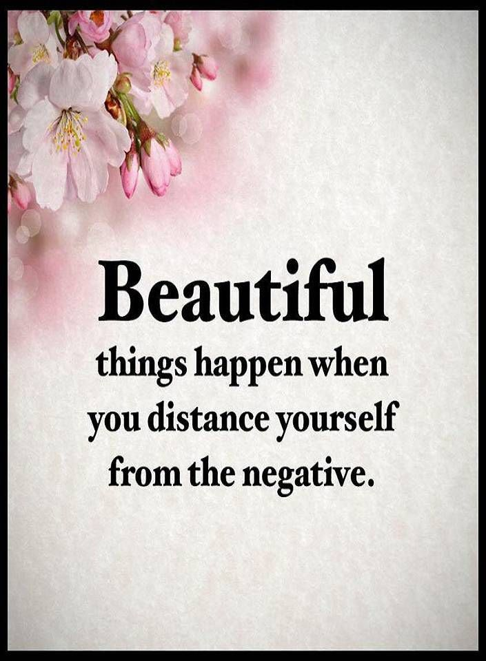 Charmant Beautiful Things Happen When You Distance Yourself From The Negative.