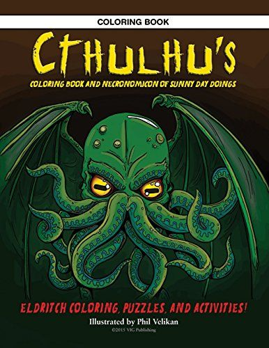 Amazon Com Cthulhu S Coloring Book And Necronomicon Of Sunny Day Doings 9780692390566 Phil Velikan Books Cthulhu Coloring Books Lovecraft Cthulhu