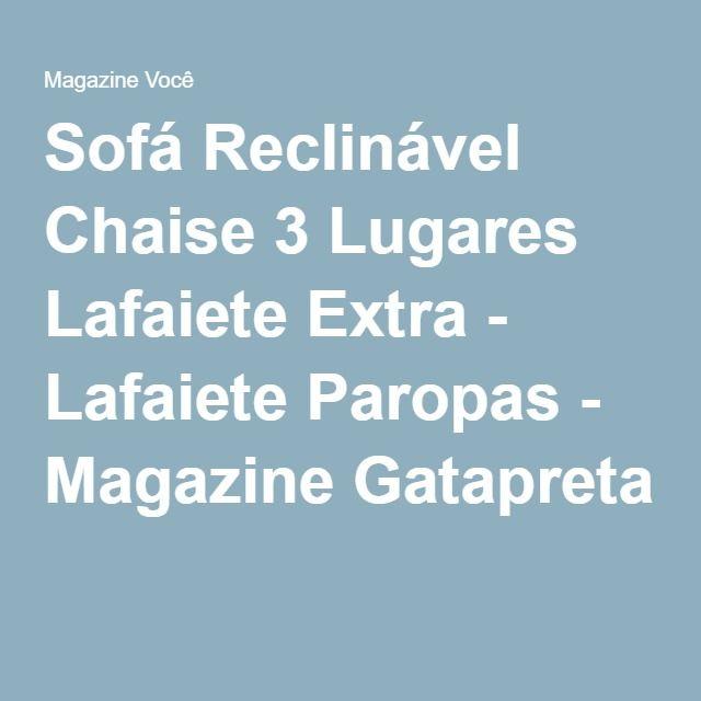 Sofá Reclinável Chaise 3 Lugares Lafaiete Extra - Lafaiete Paropas - Magazine Gatapreta