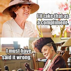 Downton  Abbey...the dowager countess.