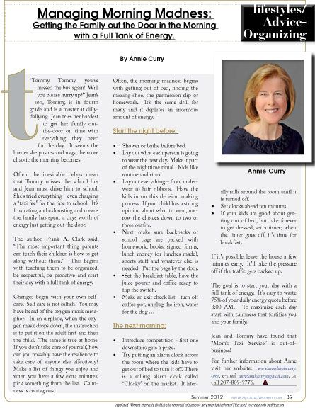 Article from our Advice dept. by Annie Curry entitled Managing Morning Madness-Getting the Family out the Door in the Morning with a Full Tank of Energy. Read FREE at www.applaudwomen.com/ApplaudWomenSummer2012mag.html#/41/
