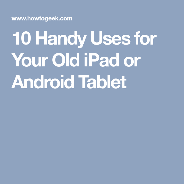 10 Handy Uses for Your Old iPad or Android Tablet Ipad