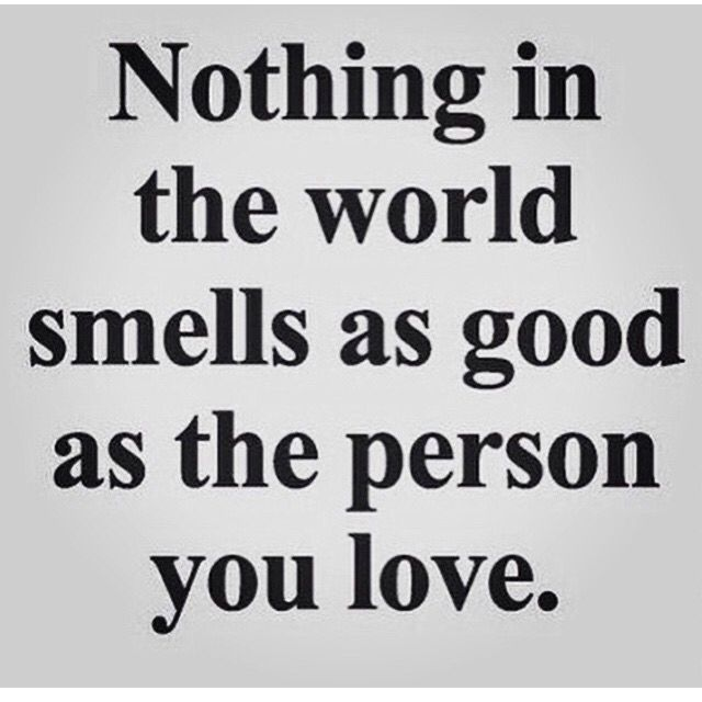 Smell Good Quotes: Nothing In The World Smells As Good As The Person You Love