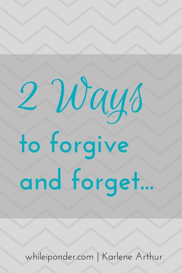 2 Ways To Forgive And Forget Words Of Wisdomchurchjesusbible