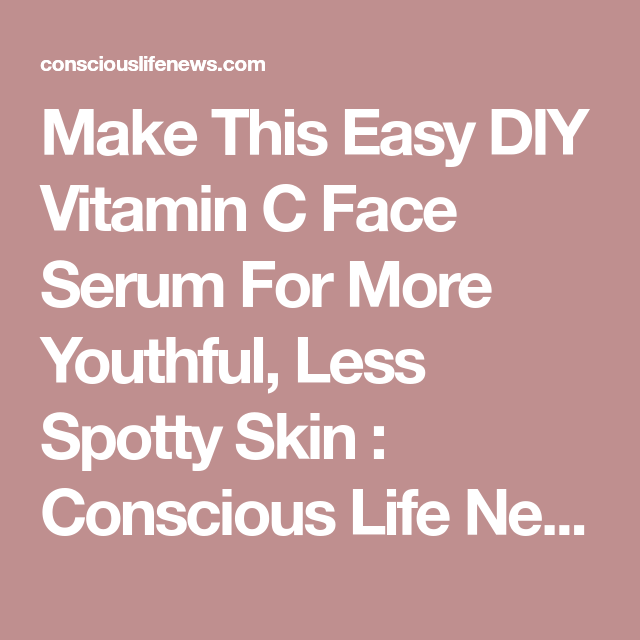 Make this easy diy vitamin c face serum for more youthful less make this easy diy vitamin c face serum for more youthful less spotty skin solutioingenieria Images