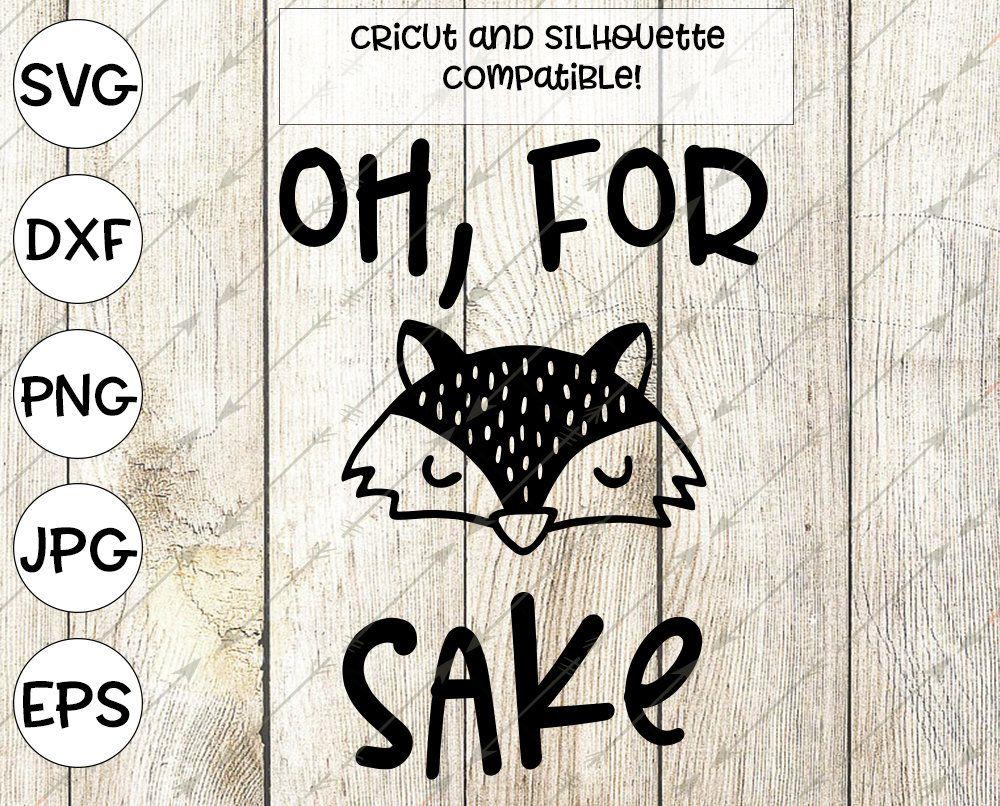 fox svg oh for fox sake svg fox ears svg svg for cricut design