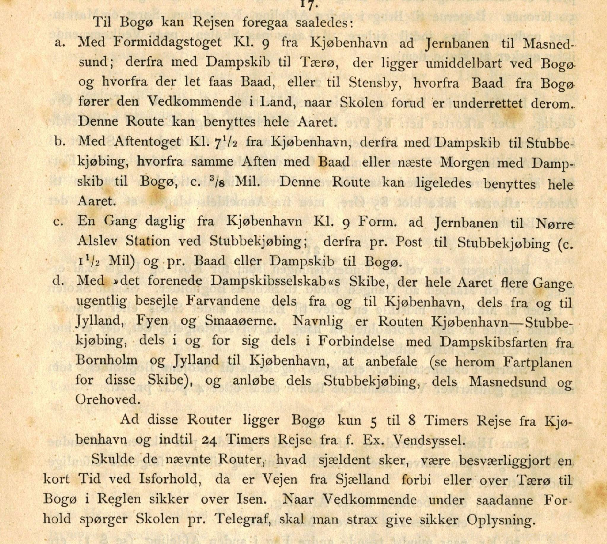 Bogø Navigationsskole udgav 1885 et lille hæfte, der fortalte om hvordan skolen var indrettet, eksaminer, undervisning og andre praktiske oplysninger til elever og deres pårørende. En sjov lille detalje er en vejledning om, hvordan man kommer til skolen.