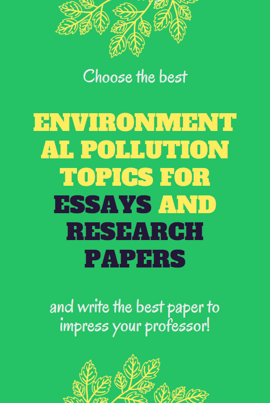 Environmental Pollution Topic Essay Research Paper On Green Environment