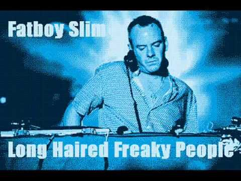 Fatboy Slim  Long Haired Freaky People