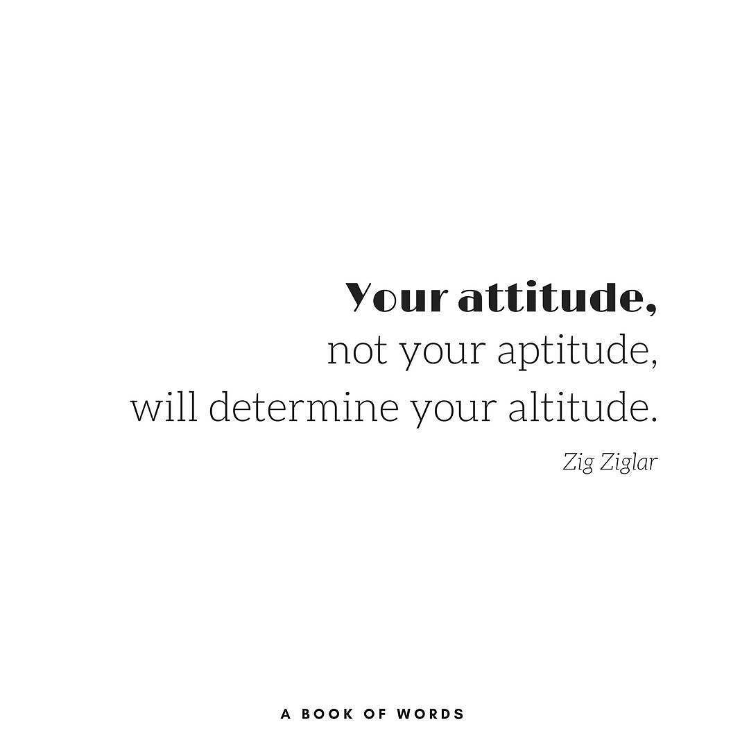"Quote of the day by Zig Ziglar: ""Your attitude, not your aptitude, will determine your altitude."""