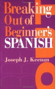 worth looking at Breaking Out of Beginner's Spanish: Joseph J. Keenan: 9780292743229: Amazon.com: Books