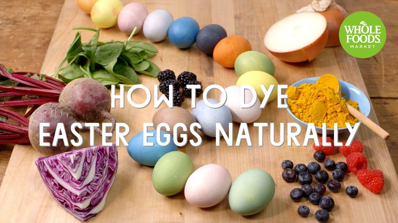 How to Dye Easter Eggs Naturally l Whole Foods Market | Easter ...