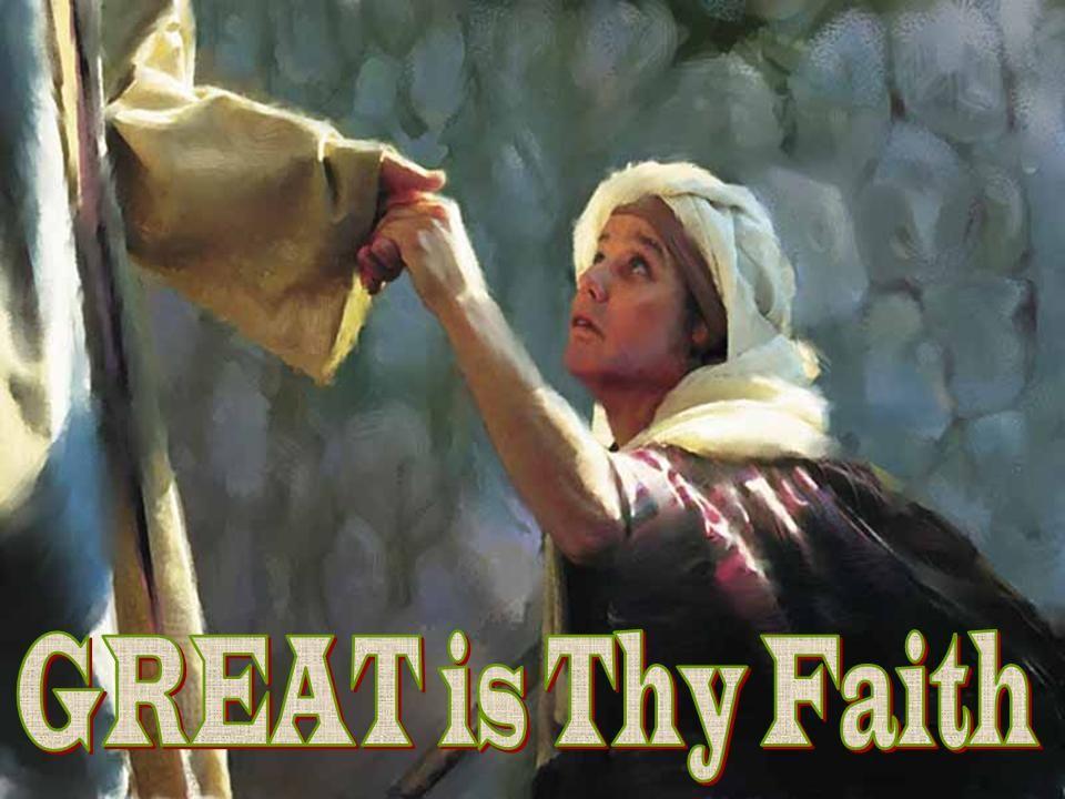 Matthew 15:21-28 28 She was persistent in her plea, stubborn in ...
