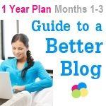 Bloggy Moms Guide to a Better Blog 1 Year Plan (Months 1 - 3)