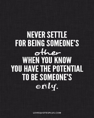 Never Settle For Being Someones Other Love Quotes Picture On