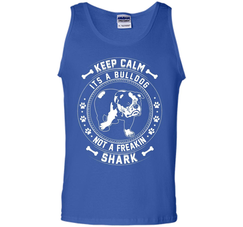 Keep Calm It's A Bulldog Not A Freaking Shark T Shirt T-Shirt