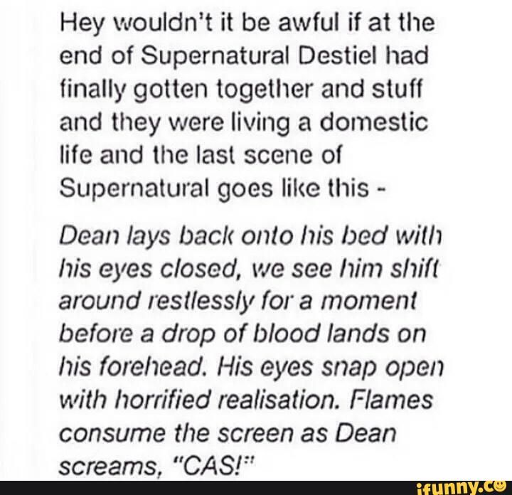"""I don't even ship Destiel, but this hurts... << When I read this aloud, my sister goes """"What if it's not Cas and it's Sam instead."""" And I cried even more..."""