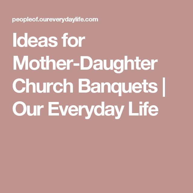 Ideas For Mother Daughter Church Banquets Our Everyday Life Mother Daughter Brunch Ideas Mother Daughter Mother S Day Theme