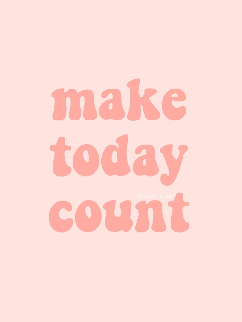 Make Today Count Quote Words Pink Aesthetic Tumblr Vsco Artsy