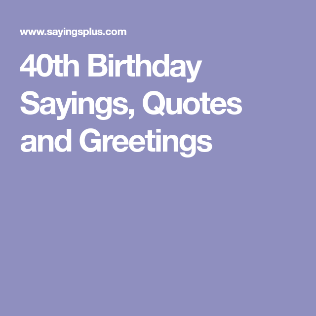 40th Birthday Sayings Quotes And Greetings Party Pinterest 40