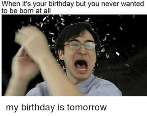 Birthday Tomorrow Funny Memes Birthday Meme