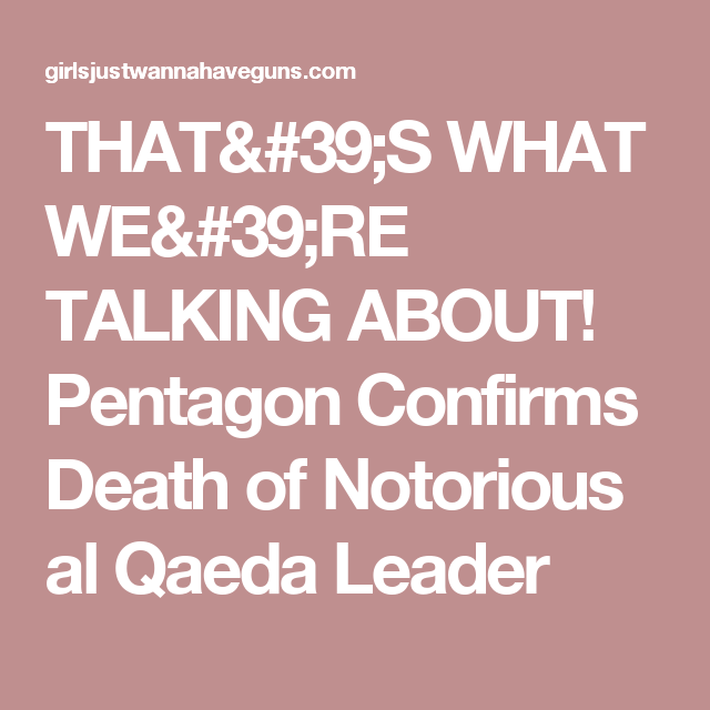 THAT'S WHAT WE'RE TALKING ABOUT! Pentagon Confirms Death of Notorious al Qaeda Leader