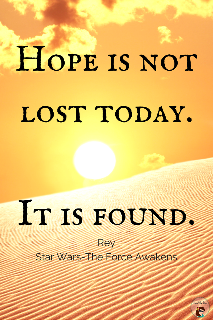 """""""Hope is not lost today. It is found."""" Rey StarWars"""