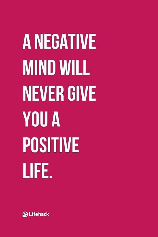 A Negative Mind Will Never Give You A Positive Life  Positive