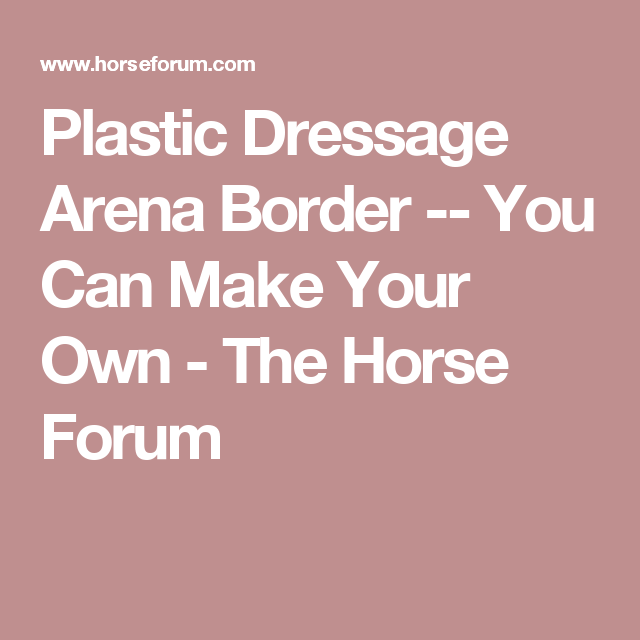 Plastic Dressage Arena Border  -- You Can Make Your Own - The Horse Forum