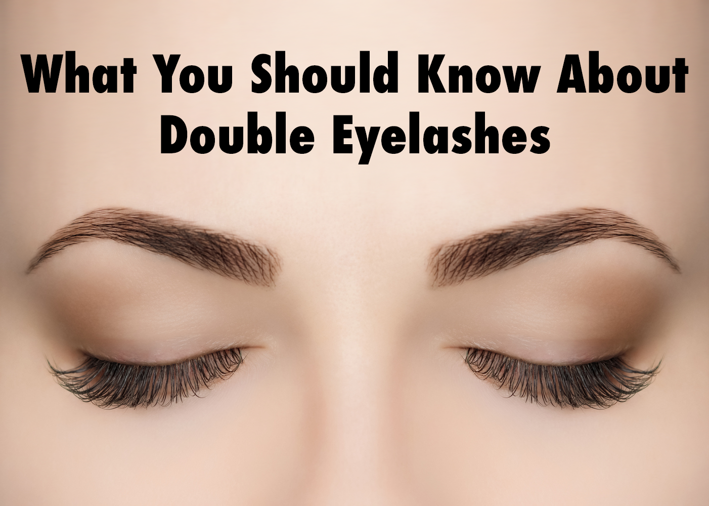 What You Should Know About Double Eyelashes Our Blog Pinterest
