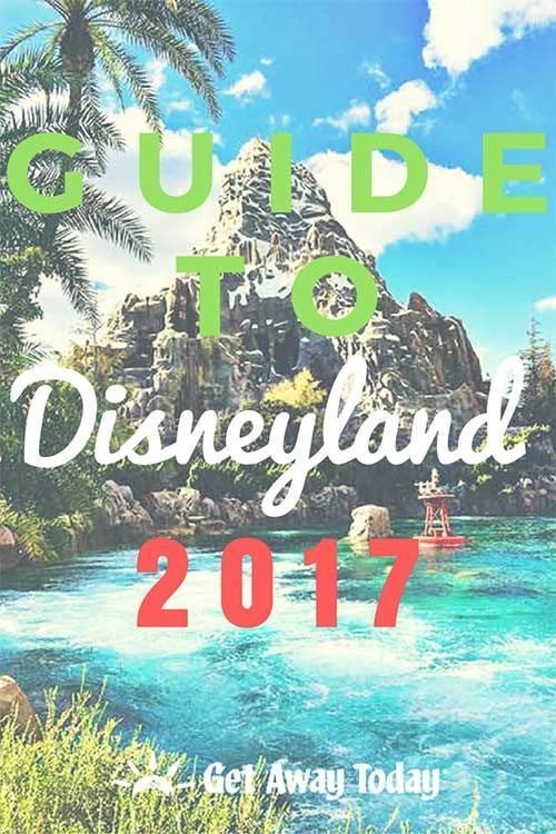 Your Planning Guide to Disneyland 2017