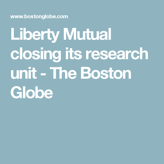 Liberty Mutual Quote Captivating Liberty Mutual Closing Its Research Unit  Liberty Mutual And Liberty Decorating Inspiration