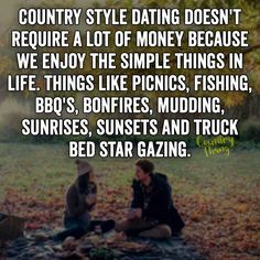 Country style dating doesn't require a lot of money because we enjoy the simple things in life. Things like picnics, fishing, bbq's, bonfires, mudding, sunrises, sunsets and truck bed star gazing. #relationshipquotes #countrycouple #lifefactquotes #countrythang #countrythangquotes #countryquotes #countrysayings