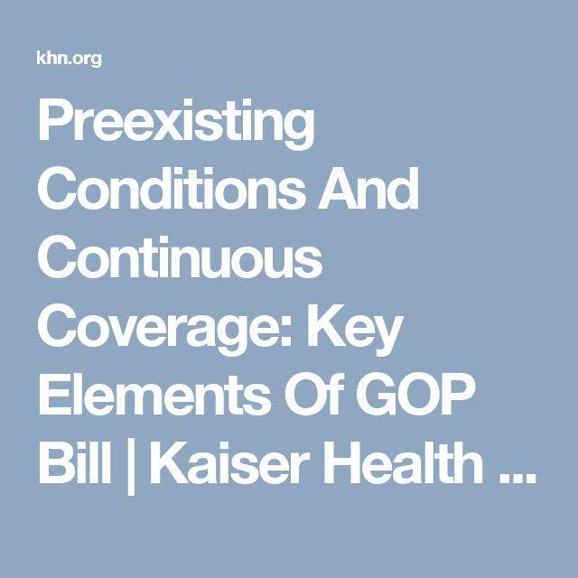 Preexisting Conditions And Continuous Coverage: Key Elements Of GOP Bill | Kaiser Health News