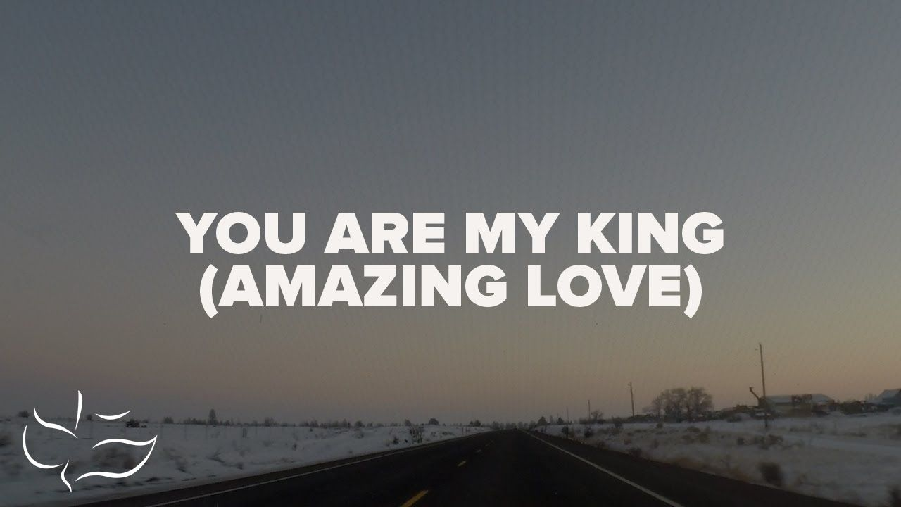 You Are My King Amazing Love Maranatha Music Lyric Video