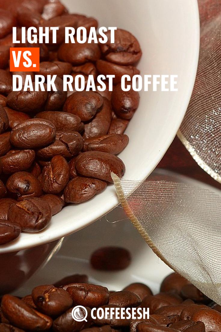 Light Vs Dark Roast Coffee Via Coffeesesh Dark Roast Coffee