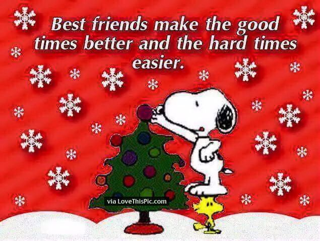 Best Friends Make The Good Times Better Quotes Best Friends Snoopy Friendship  Quotes Christmas Christmas Quotes