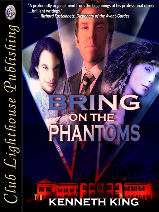 BRING ON THE PHANTOMS by Kenneth King  A blackmailed Governor, a glamorous and witty transsexual cabaret star, and an unrelenting investigative reporter explode the secrets and mysteries behind 9/11 and gender politics...     Buy here:  http://www.clublighthousepublishing.com/productpage.asp?bNumb=315