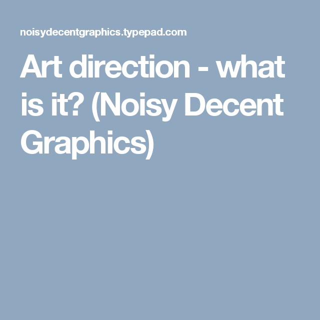 Art direction - what is it? (Noisy Decent Graphics)
