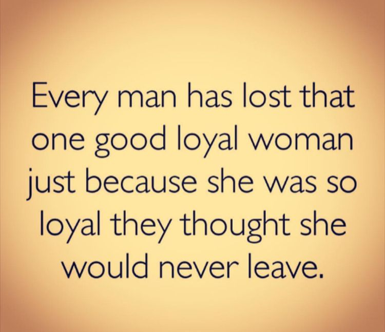 Every Man Has Lost That One Good Loyal Woman Karma Quotes Real Life Quotes Wisdom Quotes