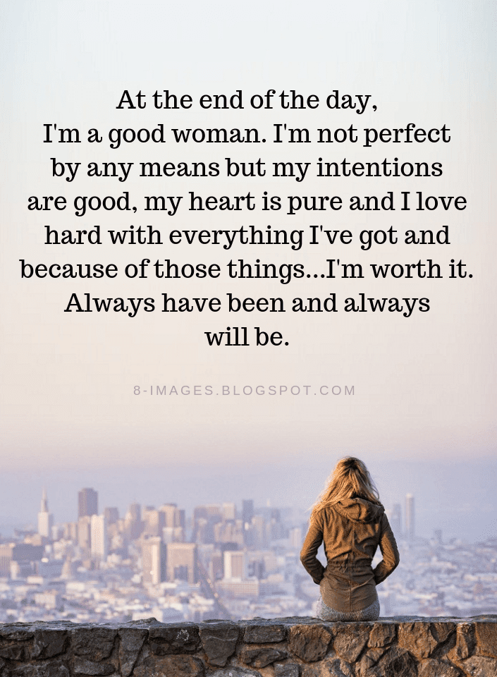 Women Quotes At The End Of The Day I M A Good Woman I M Not Perfect By Any Means But My Intent Good Woman Quotes Short Inspirational Quotes Perfection Quotes