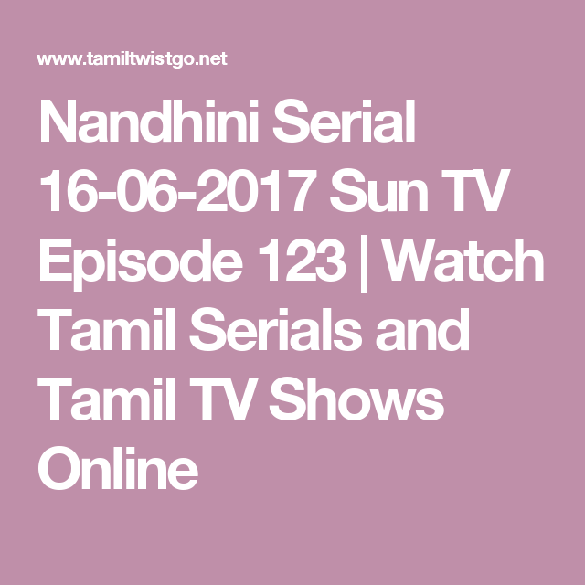 Nandhini Serial 16 06 2017 Sun Tv Episode 123 Watch Tamil Serials And Tamil Tv Shows Online Sun Tv Serial Tv Shows Online Tv Episodes