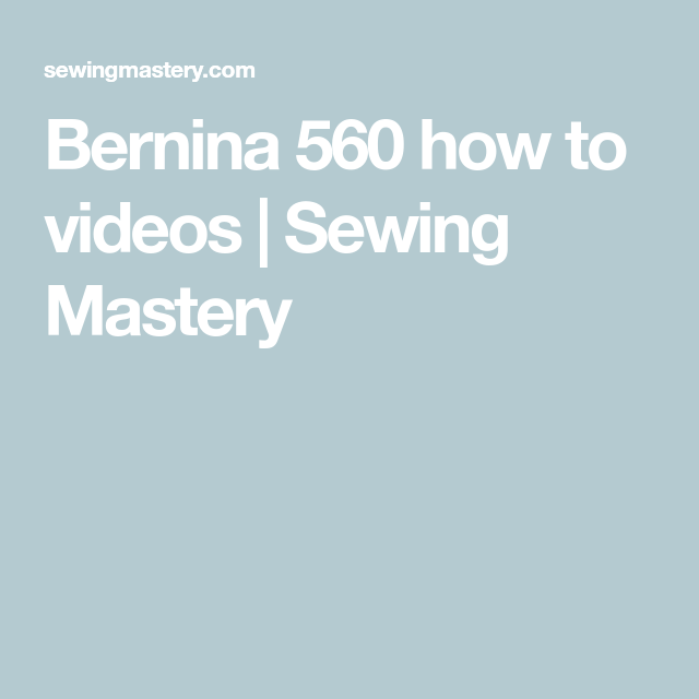 Bernina 560 How To Videos