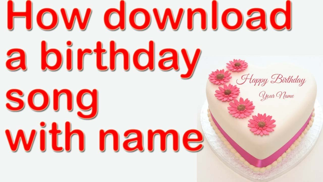 How Download A Free Happy Birthday Song For Someone Special Tip