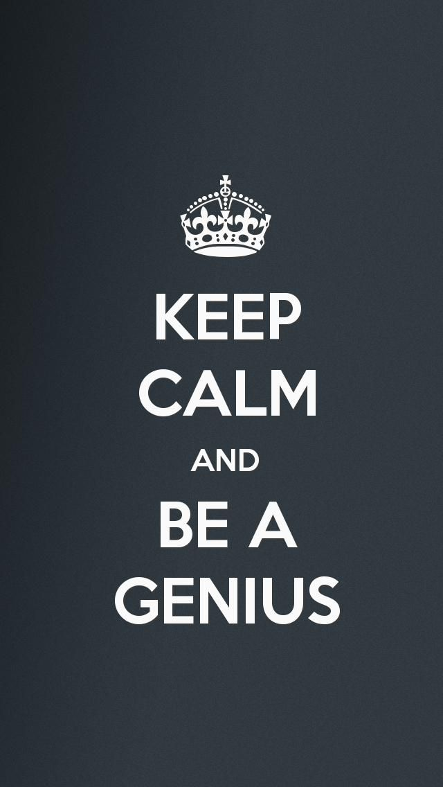 KEEP CALM AND BE A GENIUS The IPhone 5 Wallpaper I Just Pinned