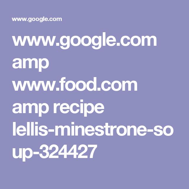 www.google.com amp www.food.com amp recipe lellis-minestrone-soup-324427