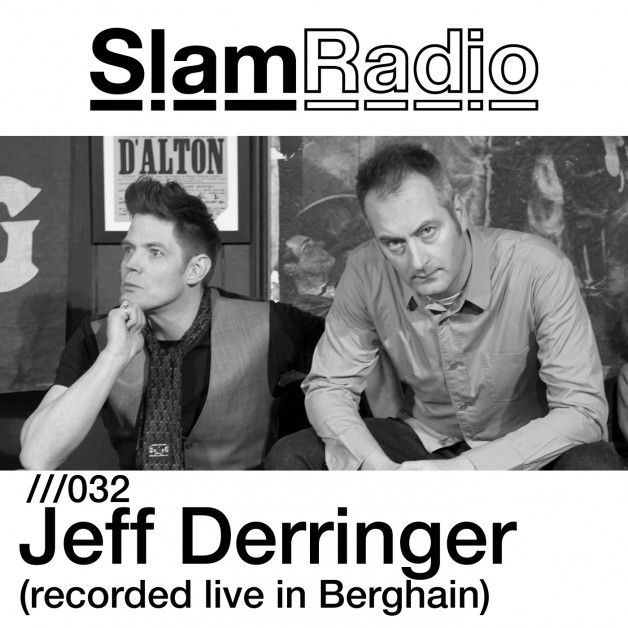 Friday 11.00pm – SLAM Radio Show pres. JEFF DERRINGER (recorded at BERGHAIN, BERLIN) – TECHNO CHANNEL