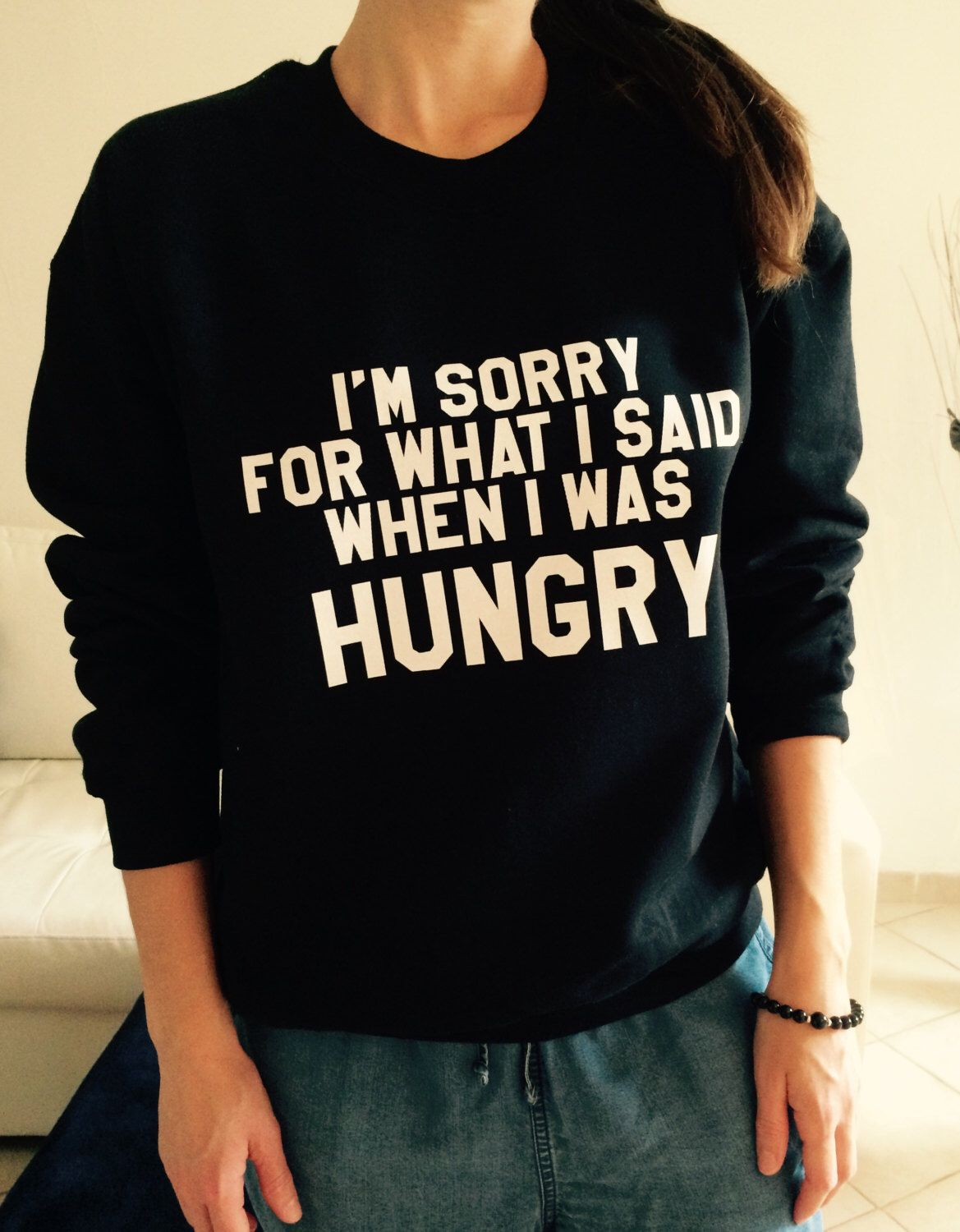 I 39 M Sorry For What I Said When I Was Hungry Sweatshirt Jumper Gift Cool Fashion Girls Sizing Women Funny Cute Te Sweatshirts Outfits For Teens Funny Shirts [ 1500 x 1169 Pixel ]