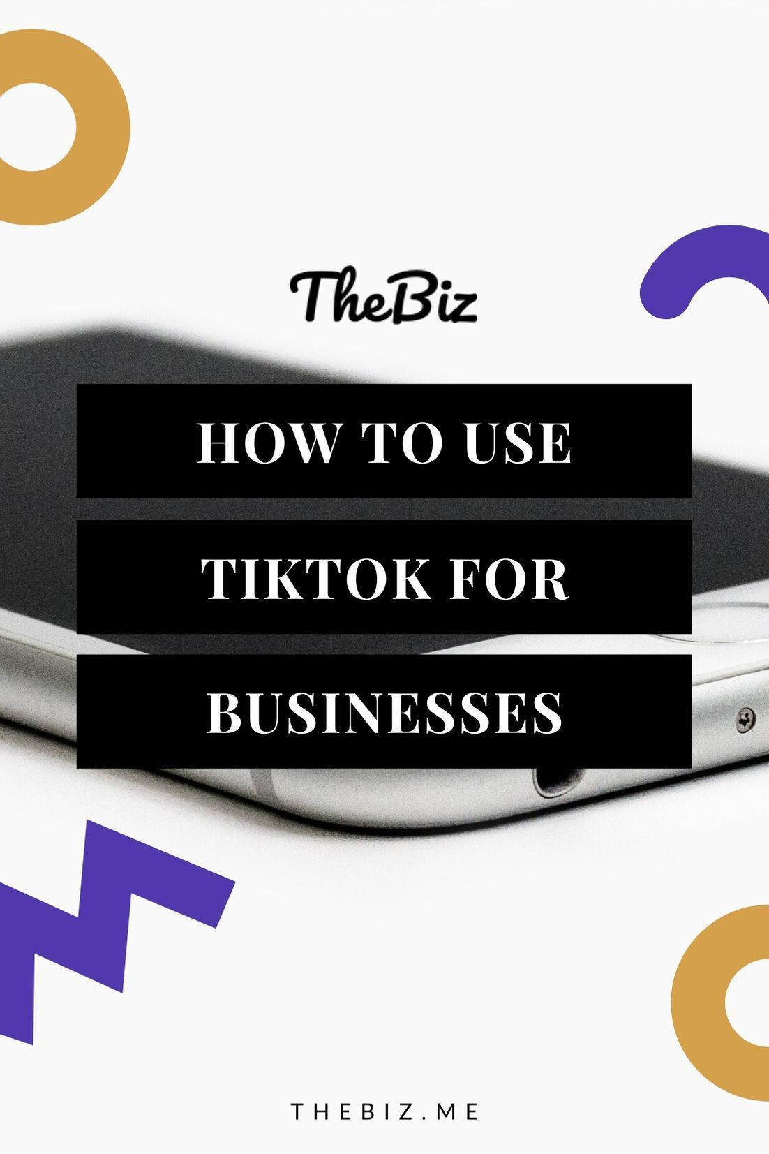 How To Use Tiktok For Business Everything You Need To Know Thebiz Digital Marketing Online Marketing Business